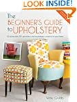 The Beginner's Guide to Upholstery: 1...