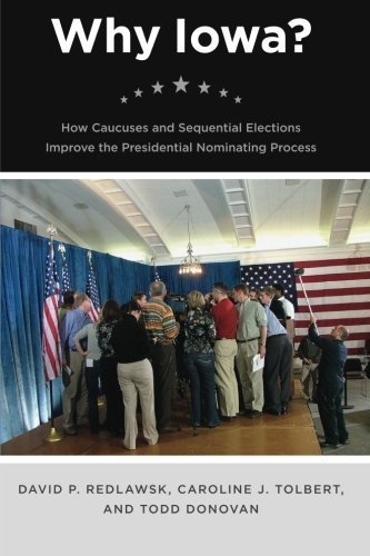 Why Iowa?: How Caucuses and Sequential Elections Improve the Presidential Nominating Process by David P. Redlawsk (2010-12-15)