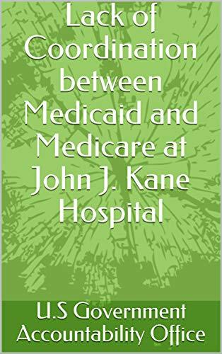 Lack of Coordination between Medicaid and Medicare at John J. Kane Hospital (English Edition)