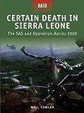 Certain Death in Sierra Leone -The SAS and Operation Barras 2000 (Raid)