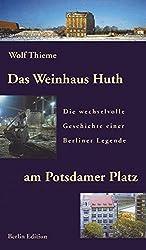 Das Weinhaus Huth am Potsdamer Platz: Die wechselvolle Geschichte einer Berliner Legende