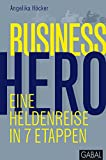 Business Hero: Eine Heldenreise in 7 Etappen (Dein Business)