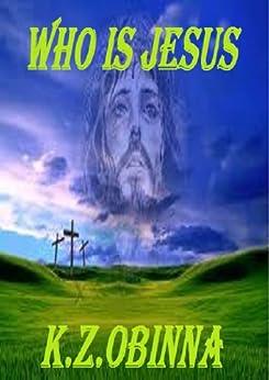 Who is Jesus (English Edition) di [Obinna, K. Z. ]