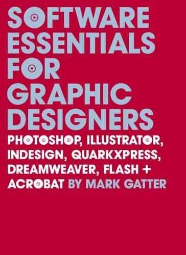 Software Essentials for Graphic Designers: Photoshop, Illustrator, Indesign, QuarkXPress, Dreamweaver, Flash + Acrobat by Mark Gatter (2006-10-01) par Mark Gatter