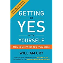 Getting to Yes with Yourself: How to Get What You Truly Want by William Ury (2016-10-04)