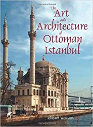 The Art and Architecture of Ottoman Istanbul by Richard Yeomans (2011-11-30)