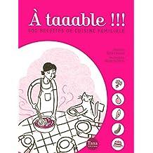 A taaable !!! : 500 recettes de cuisine familiale