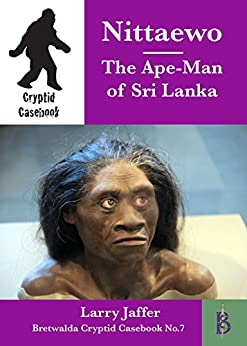 Nittaewo - the Ape-Man of Sri Lanka (Cryptid Casebook Book 7) by [Jaffer, Larry]