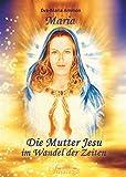Maria - Die Mutter Jesu im Wandel der Zeiten - Eva-Maria Ammon