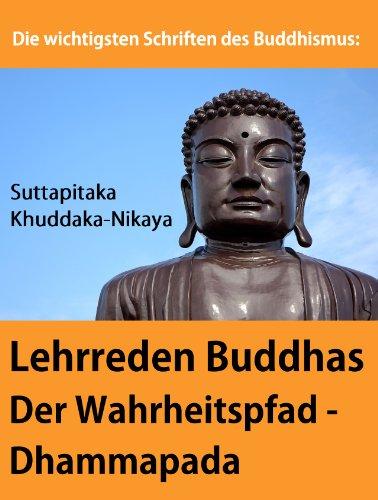 """Die wichtigsten Schriften des Buddhismus: Lehrreden Buddhas in Versen: """"Der Wahrheitspfad - Dhammapada"""" aus: Suttapitaka, Khuddaka-Nikaya (Kürzere Sammlung)"""
