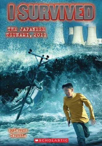 I Survived the Japanese Tsunami, 2011 by Lauren Tarshis (27-Aug-2013) Library Binding