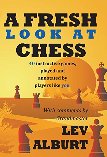 a-fresh-look-at-chess-40-instructive-games-played-and-annotated-by-players-like-you-80-roads-adventu