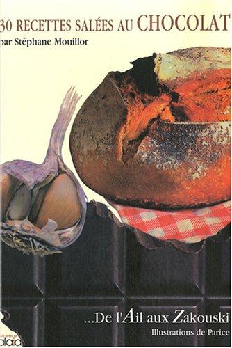 30 recettes salées au chocolat : De l'Ail aux Zakouski