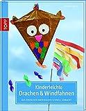 Kinderleichte Drachen & Windfahnen: Aus einfachen Materialien schnell gemacht