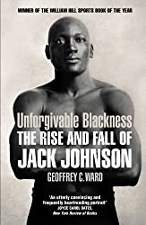 Unforgivable Blackness: The Rise and Fall of Jack Johnson by Geoffrey Ward (2015-01-08)