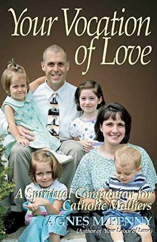 Your Vocation of Love: A Spiritual Companion for Catholic Mothers (Penny Gebete)
