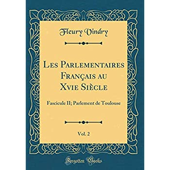 Les Parlementaires Français Au Xvie Siècle, Vol. 2: Fascicule II; Parlement de Toulouse (Classic Reprint)
