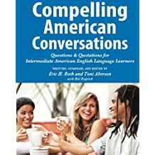 Compelling American Conversations: Questions and Quotations for Intermediate American English Language Learners (Compelling Conversations Book 3) (English Edition)
