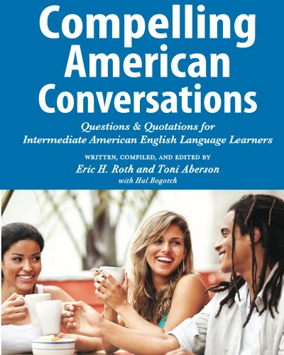 Book cover image for Compelling American Conversations: Questions and Quotations for Intermediate American English Language Learners
