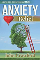 Anxiety Relief: Self Help (With Heart) For Anxiety, Panic Attacks, And Stress Management Paperback