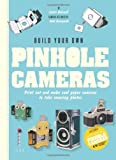 Build Your Own Pinhole Cameras: Print out and make cool paper cameras to take amazing photos by Justin Quinnell, Josh Buczynski (2013) Paperback