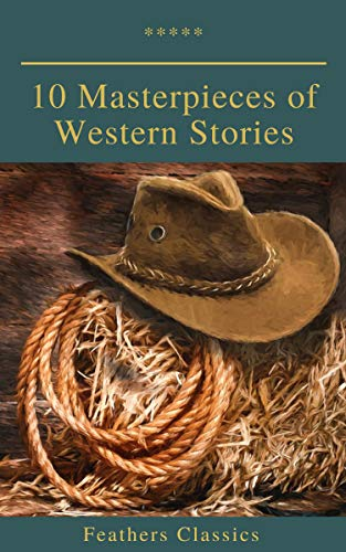 10 Masterpieces of Western Stories (Feathers Classics) (English Edition) par Andy Adams
