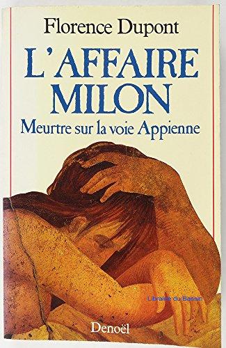 L'Affaire Milon: Meurtre sur la voie Appienne par Florence Dupont