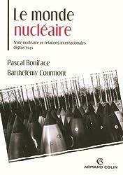 Le monde nucléaire. Arme nucléaire et relations internationales depuis 1945