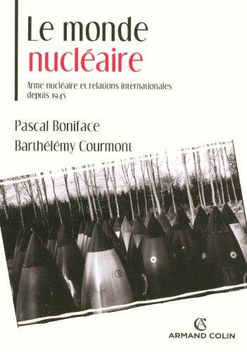 Le monde nuclaire. Arme nuclaire et relations internationales depuis 1945
