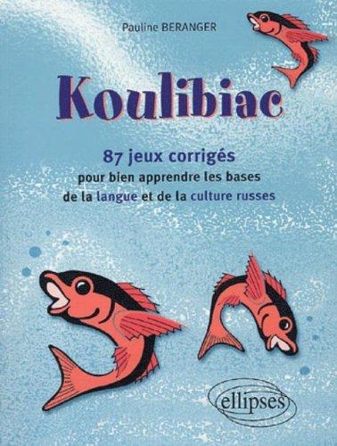 Koulibiac : 87 jeux et leurs corrigés pour bien apprendre les bases de la langue et de la culture russes par Pauline Béranger