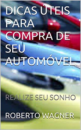 DICAS ÚTEIS PARA COMPRA DE SEU AUTOMÓVEL: REALIZE SEU SONHO (Portuguese Edition) por ROBERTO WAGNER