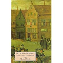 Art and Commerce in the Dutch Golden Age by Michael North (1997-06-25)
