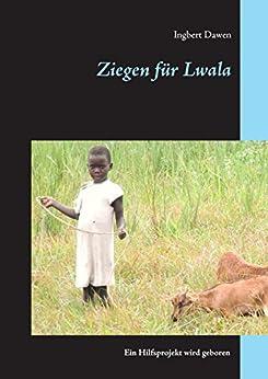 Ziegen für Lwala: Ein Hilfsprojekt wird geboren