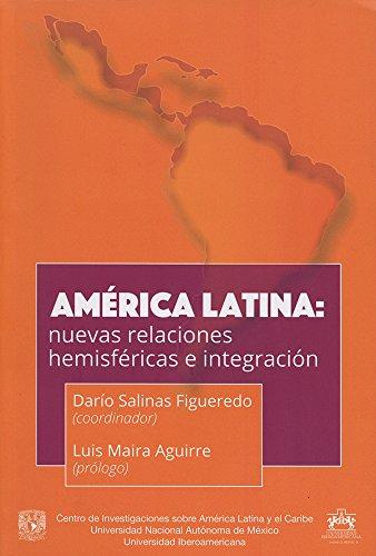 América Latina: nuevas relaciones hemisféricas e integración por Dario Salinas Figueredo