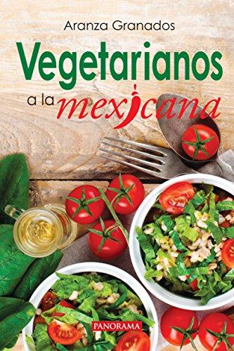 Vegetarianos a la mexicana (Gastronomía) por Aranza Granados Castañón