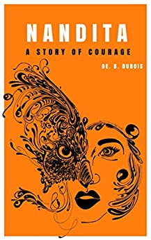 NANDITA: A Story Of Courage (THE GIRL CHILD Book 2) by [Dubois, De.B.]