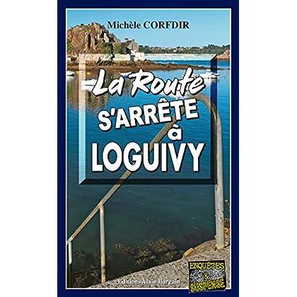 La route s'arrête à Loguivy-de-la-Mer: Mystère et suspense entre la Suisse et la Bretagne (Enquêtes & Suspense)