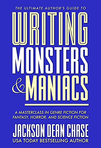 Writing Monsters and Maniacs: A Masterclass in Genre Fiction for Fantasy, Horror, and Science Fiction (The Ultimate Author's Guide Book 3) (English Edition)