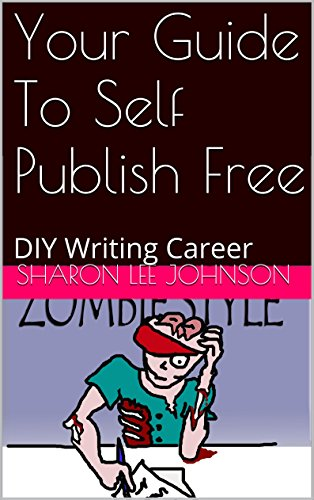 Your Guide To Self Publish Free: DIY Writing Career (DIY Writing Career Zombie Style Book 4) (English Edition)