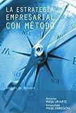 La Estrategia Empresarial Con Método (Biblioteca de Gestión)