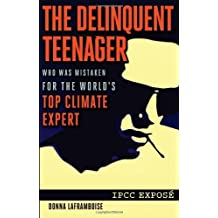The Delinquent Teenager Who Was Mistaken for the World's Top Climate Expert by Donna Laframboise (2011-10-28)