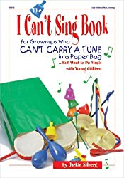 The I Can't Sing Book: For Grown-ups Who Can't Carry a Tune in a Paper Bag...But Want to do Music with Young Children by Jackie Silberg (1998-05-01)