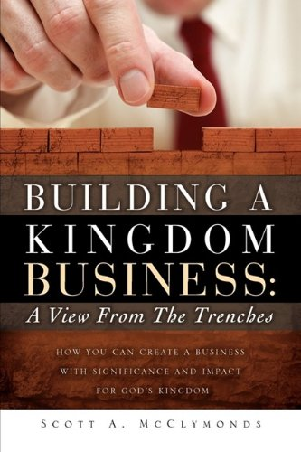 Building a Kingdom Business: A View from the Trenches