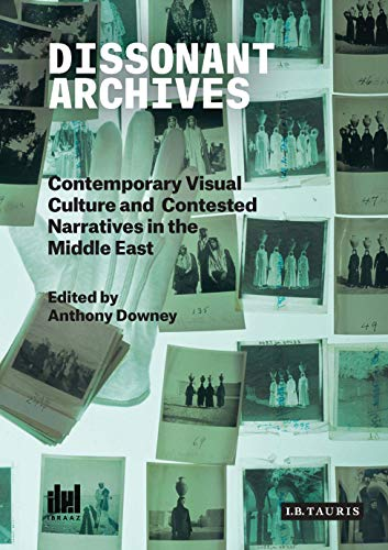 Dissonant Archives: Contemporary Visual Culture And Contested Narratives In The Middle East (ibraaz Series Book 2) por Anthony Downey (ed) epub