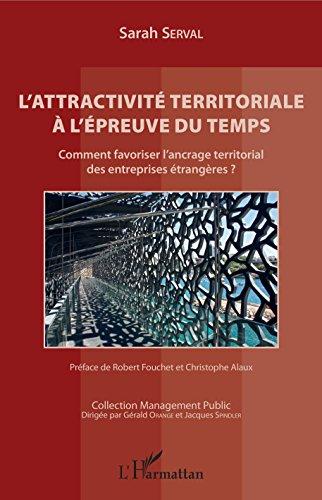 L'attractivité territoriale à l'épreuve du temps: Comment favoriser l'ancrage territorial des entreprises étrangères?