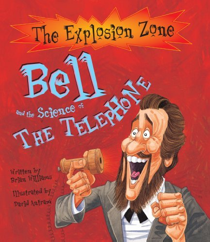 Bell and the Science of the Telephone (Explosion Zone Series) by Brian Williams (2005-03-01)
