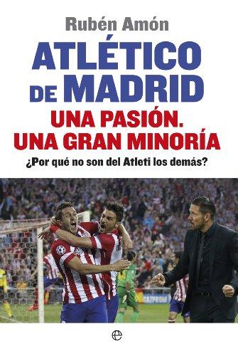 Atlético de Madrid. Una pasión. Una gran minoría (Deportes) por Rubén Amón