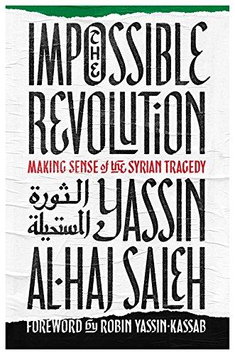 Impossible Revolution: Making Sense of the Syrian Tragedy por Yassin Al-Haj Saleh