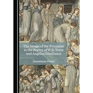The Image of the Feminine in the Poetry of W.B. Yeats and Angelos Sikelianos
