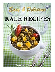 Easy & Delicious Kale Recipes by Tammy Lambert (2013-10-21)